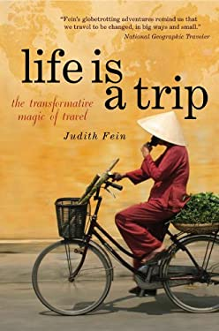 Life Is a Trip: The Transformative Magic of Travel 9780981870885