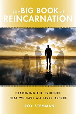 The Big Book of Reincarnation: Examining the Evidence That We Have All Lived Before 9780981877167