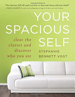 Your Spacious Self: Clear the Clutter and Discover Who You Are 9780981877181