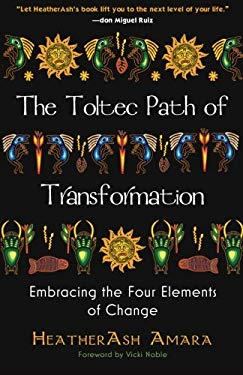 The Toltec Path of Transformation: Embracing the Four Elements of Change 9780981877198
