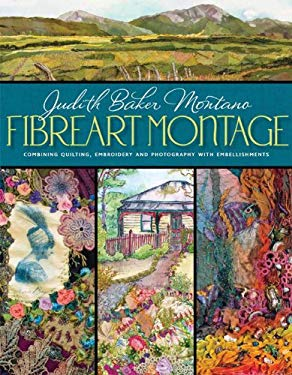 Fibreart Montage: Combining Quilting, Embroidery and Photography with Embellishments 9780981886015