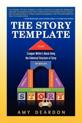 The Story Template: Conquer Writer's Block Using the Universal Structure of Story 9780981899732