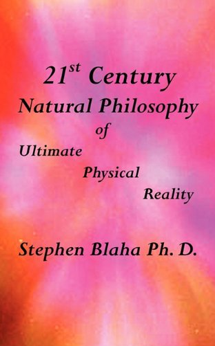 21st Century Natural Philosophy of Ultimate Physical Reality 9780981904993