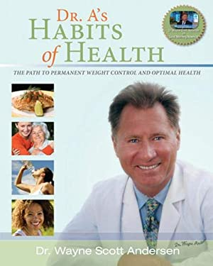 Dr. A's Habits of Health: The Path to Permanent Weight Control & Optimal Health 9780981914602