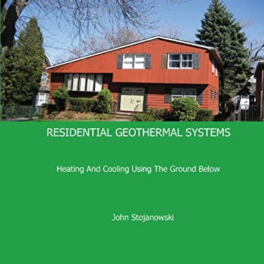 Residential Geothermal Systems: Heating and Cooling Using the Ground Below 9780981922126
