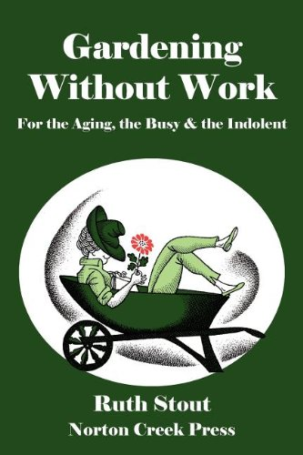 Gardening Without Work: For the Aging, the Busy & the Indolent 9780981928463