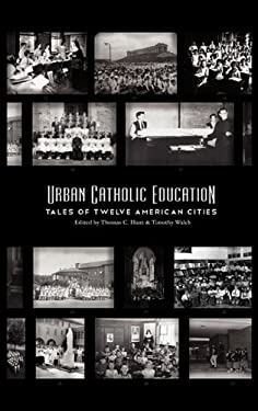 Urban Catholic Education: Tales of Twelve American Cities 9780981950181