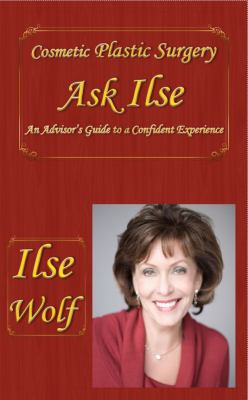 Cosmetic Plastic Surgery Asks Ilse: An Advisor's Guide to a Confident Experience 9780981954912
