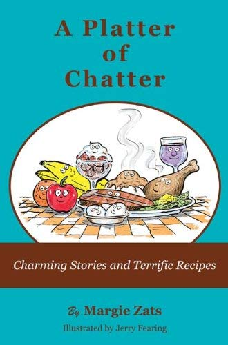 A Platter of Chatter: Charming Stories and Terrific Recipes 9780981986067