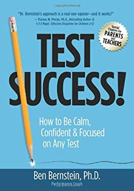 Test Success!: How to Be Calm, Confident and Focused on Any Test 9780981995939