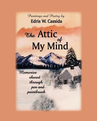The Attic of My Mind: Memories Shared Through Pen and Paintbrush 9780981998091