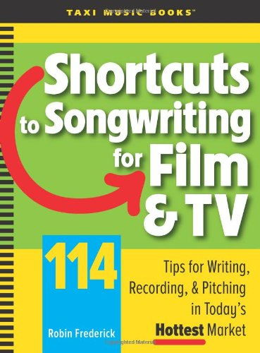 Shortcuts to Songwriting for Film & TV: 114 Tips for Writing, Recording, & Pitching in Today's Hottest Market 9780982004029