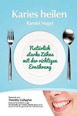Karies Heilen: Naturlich Starke Zahne Mit Der Richtigen Ernahrung 9780982021347