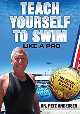 Teach Yourself to Swim Like a Pro in One Minute Steps 9780982024829