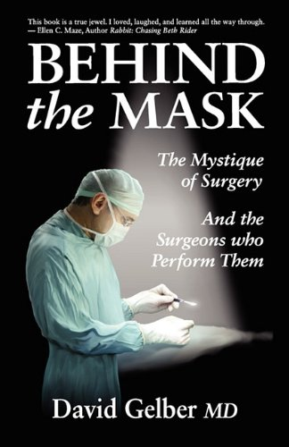 Behind the Mask: The Mystique of Surgery and the Surgeons Who Perform Them 9780982076354