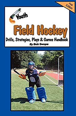 Youth Field Hockey Drills, Strategies, Plays and Games Handbook 9780982096048