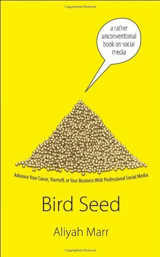 Bird Seed: How to Use Social Media to Advance Your Cause, Yourself, or Your Business 9780982105955