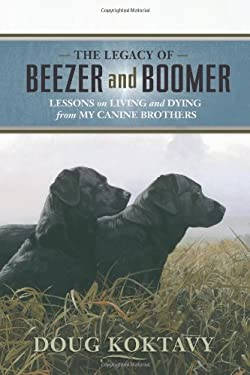 The Legacy of Beezer and Boomer: Lessons on Living and Dying from My Canine Brothers 9780982126004