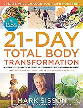 The Primal Blueprint 21-Day Total Body Transformation: A Complete, Step-By-Step, Gene Reprogramming Action Plan 9780982207772