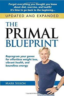 The Primal Blueprint: Reprogram Your Genes for Effortless Weight Loss, Vibrant Health, and Boundless Energy 9780982207789