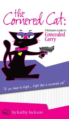 The Cornered Cat: A Woman's Guide to Concealed Carry 9780982248799