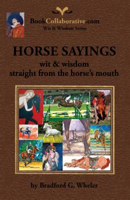 Horse Sayings; Wit & Wisdom Straight from the Horse's Mouth 9780982253830