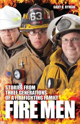 Fire Men: Stories from Three Generations of a Firefighting Family 9780982256596