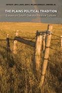 The Plains Political Tradition: Essays on South Dakota Political Tradition 9780982274927