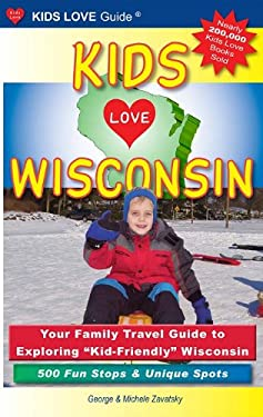 Kids Love Wisconsin: Your Family Travel Guide to Exploring