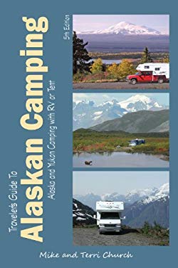 Traveler's Guide to Alaskan Camping Camping: Alaska and Yukon Camping with RV or Tent 9780982310113