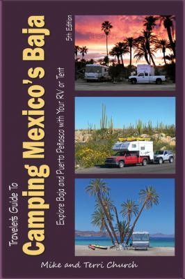 Traveler's Guide to Camping Mexico's Baja: Explore Baja and Puerto Penasco with Your RV or Tent 9780982310137