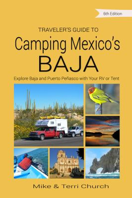 Traveler's Guide to Camping Mexico's Baja: Explore Baja and Puerto Peasco with Your RV or Tent (Traveler's Guide series)