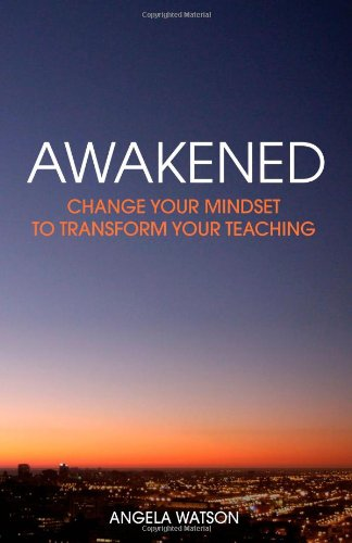 Awakened: Change Your Mindset to Transform Your Teaching 9780982312711