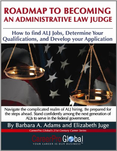Roadmap to Becoming an Administrative Law Judge: How to Find ALJ Jobs, Determine Your Qualifications, and Develop Your Application 9780982322215