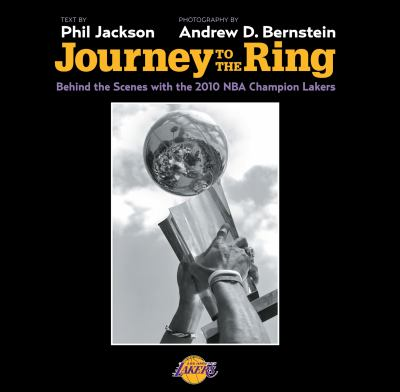 Journey to the Ring: Behind the Scenes with the 2010 NBA Champion Lakers 9780982324226