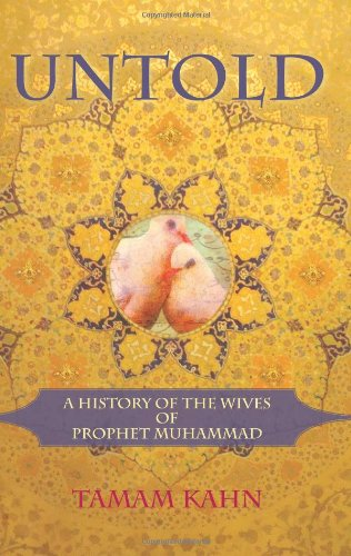 Untold: A History of the Wives of Prophet Muhammad 9780982324653