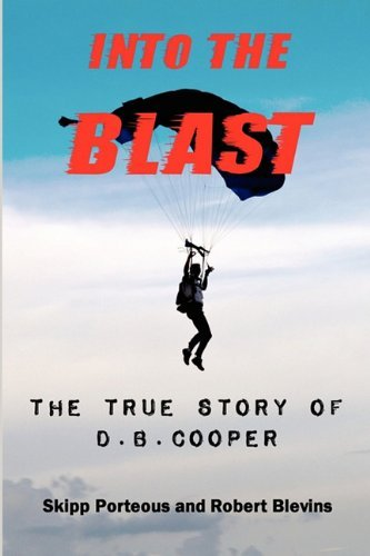 Into the Blast - The True Story of D.B. Cooper - Revised Edition 9780982327180