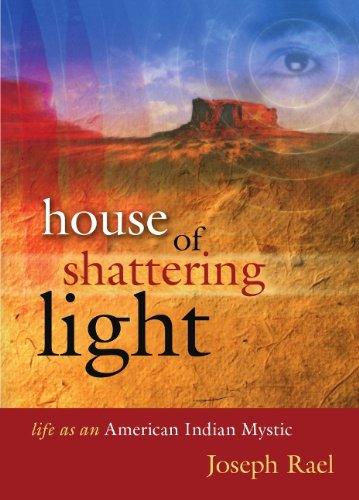 House of Shattering Light: The Life & Teachings of a Native American Mystic 9780982327449