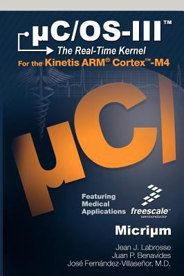 C/OS-III: The Real-Time Kernel and the Freescale Kinetis Arm Cortex-M4 9780982337523