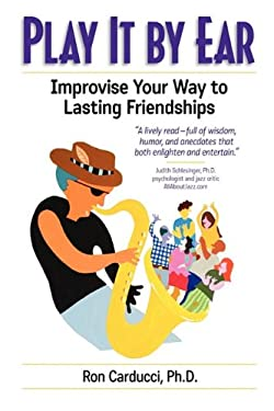 Play It by Ear: Improvise Your Way to Lasting Friendships 9780982347041