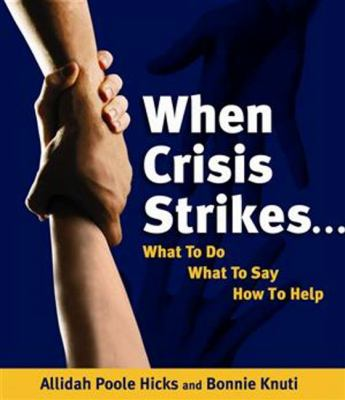 When Crisis Strikes...: What to Do, What to Say, How to Help 9780982402801