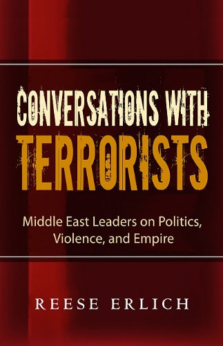 Conversations with Terrorists: Middle East Leaders on Politics, Violence, and Empire 9780982417133
