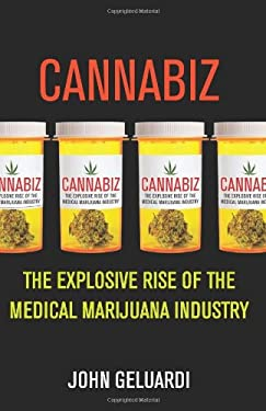 Cannabiz: The Explosive Rise of the Medical Marijuana Industry 9780982417195