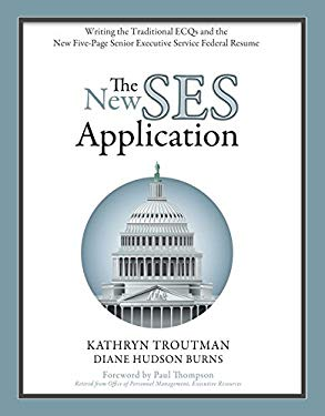 The New Ses Application: Writing the Traditional Ecqs and the New 2011 Five Page Senior Executive Service Resume 9780982419045