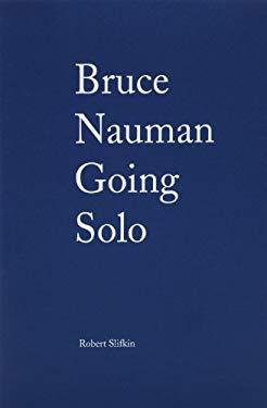 Bruce Nauman: Going Solo 9780982424087