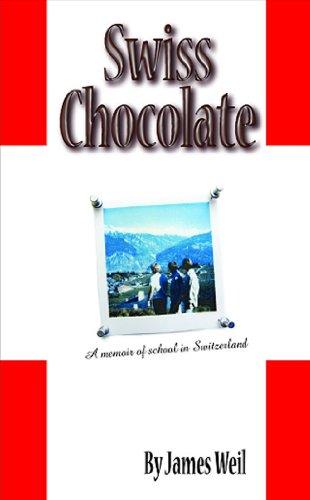 Swiss Chocolate: A Memoir of School in Switzerland - Weil, James W. / James M. Weil