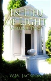 In Lieu of Light, Volume 2 - Jackson, Wayne W.