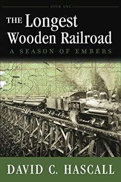 The Longest Wooden Railroad: A Season of Embers