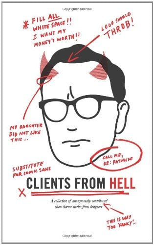 Clients from Hell: A Collection of Anonymously-Contributed Client Horror Stories from Designers 9780982473931