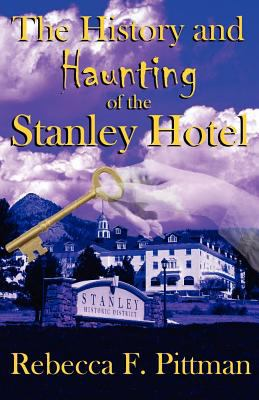 History and Haunting of the Stanley Hotel 9780982477755